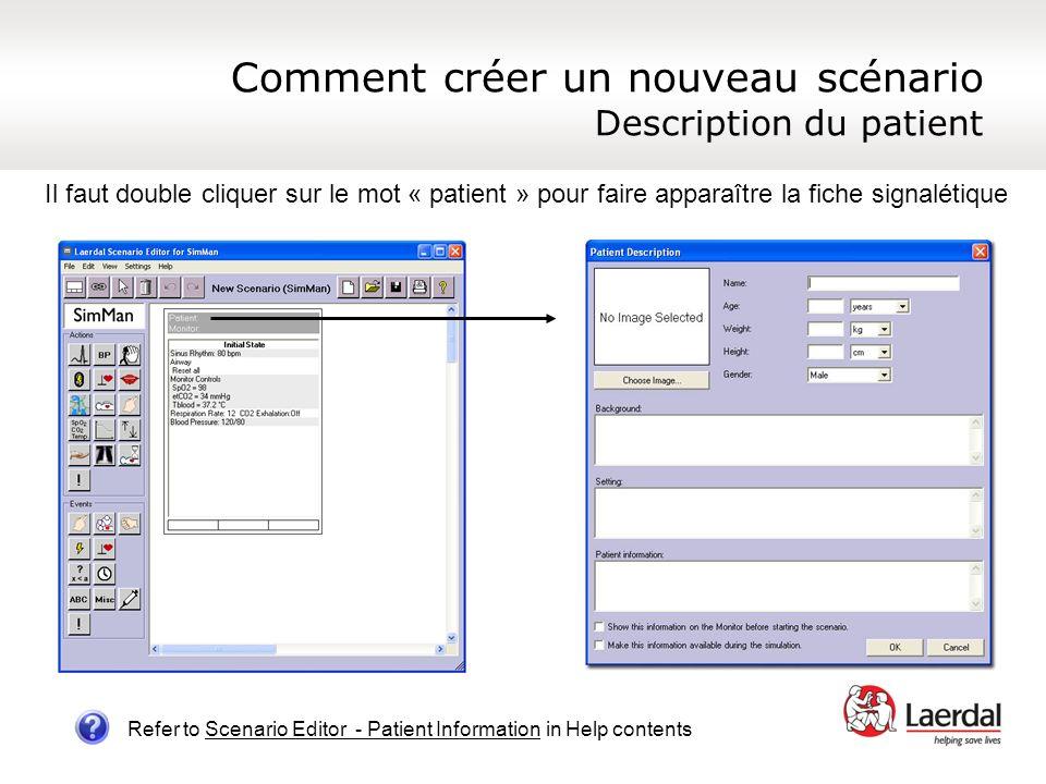 Comment créer un nouveau scénario Description du patient Refer to Scenario Editor - Patient Information in Help contents Il faut double cliquer sur le
