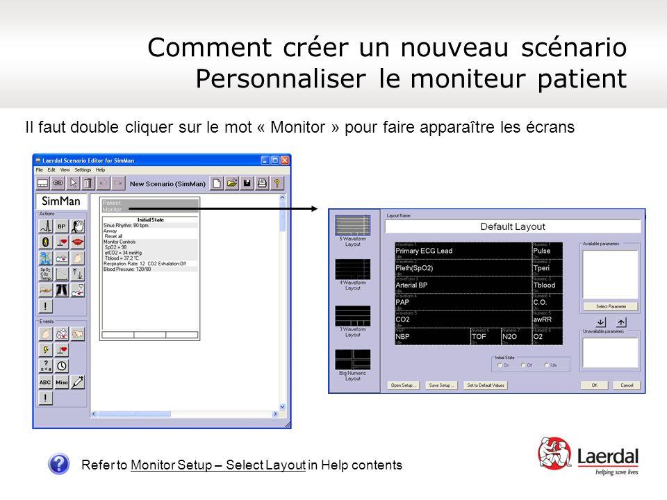 Comment créer un nouveau scénario Personnaliser le moniteur patient Refer to Monitor Setup – Select Layout in Help contents Il faut double cliquer sur