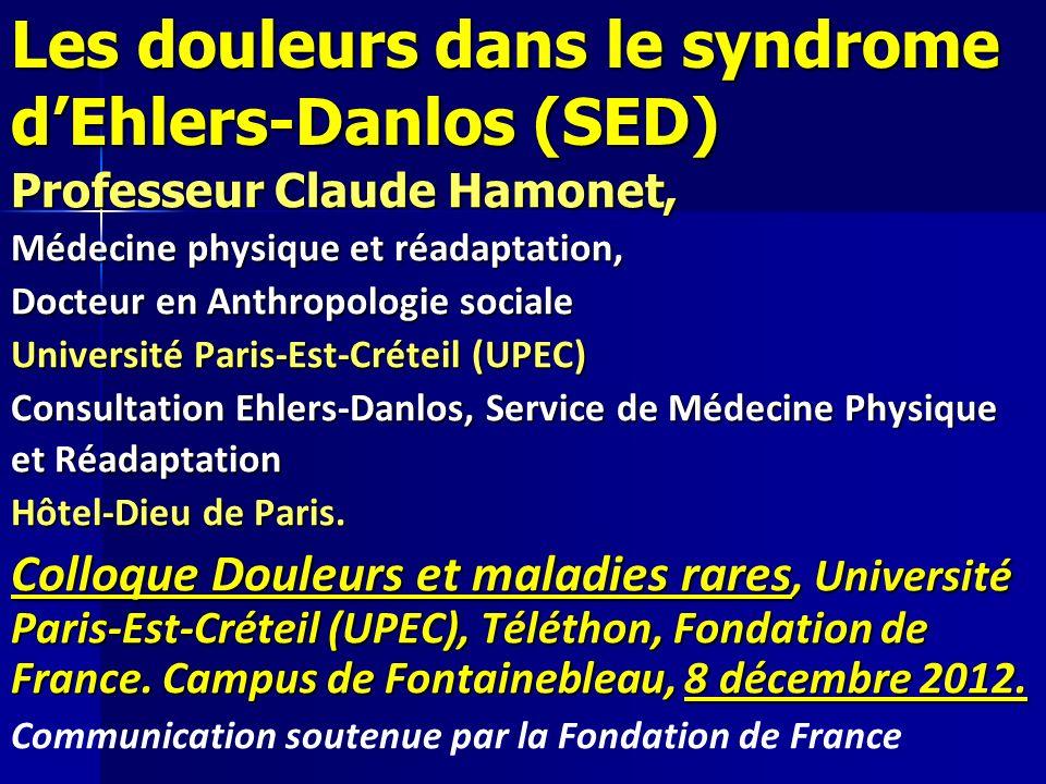 Les douleurs dans le syndrome dEhlers-Danlos (SED) Professeur Claude Hamonet, Médecine physique et réadaptation, Docteur en Anthropologie sociale Univ