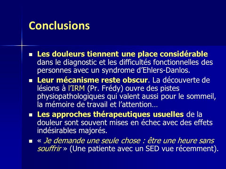 Conclusions Les douleurs tiennent une place considérable dans le diagnostic et les difficultés fonctionnelles des personnes avec un syndrome dEhlers-D