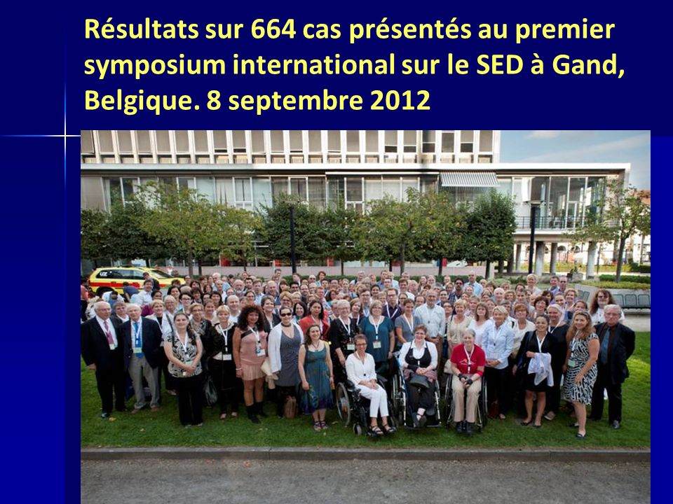 Résultats sur 664 cas présentés au premier symposium international sur le SED à Gand, Belgique. 8 septembre 2012