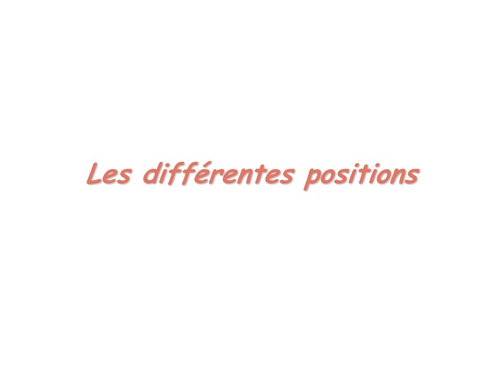 Les différentes positions