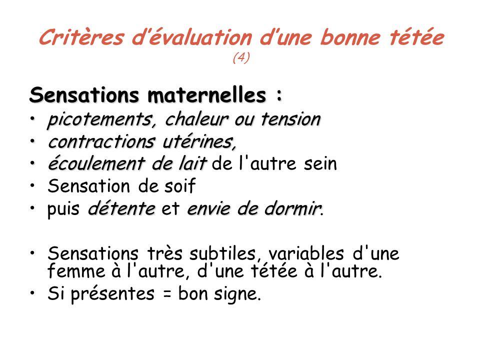 Critères dévaluation dune bonne tétée (4) Sensations maternelles : picotements, chaleur ou tensionpicotements, chaleur ou tension contractions utérine