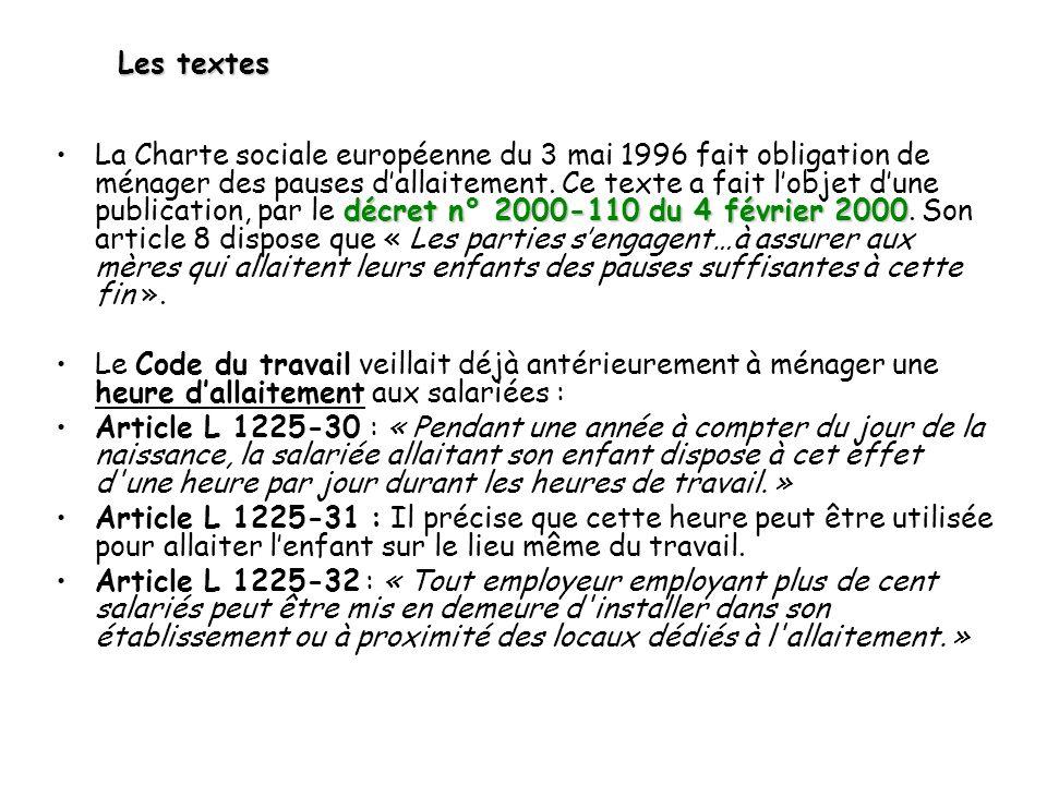 Les textes décret n° 2000-110 du 4 février 2000La Charte sociale européenne du 3 mai 1996 fait obligation de ménager des pauses dallaitement. Ce texte