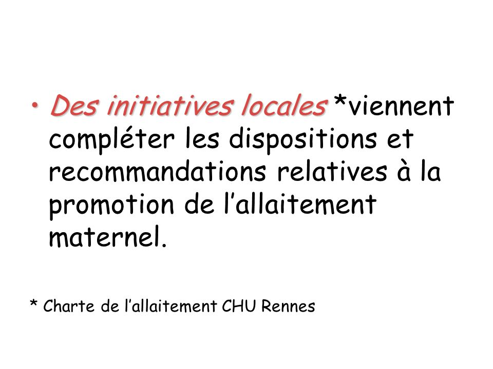 Des initiatives localesDes initiatives locales *viennent compléter les dispositions et recommandations relatives à la promotion de lallaitement matern