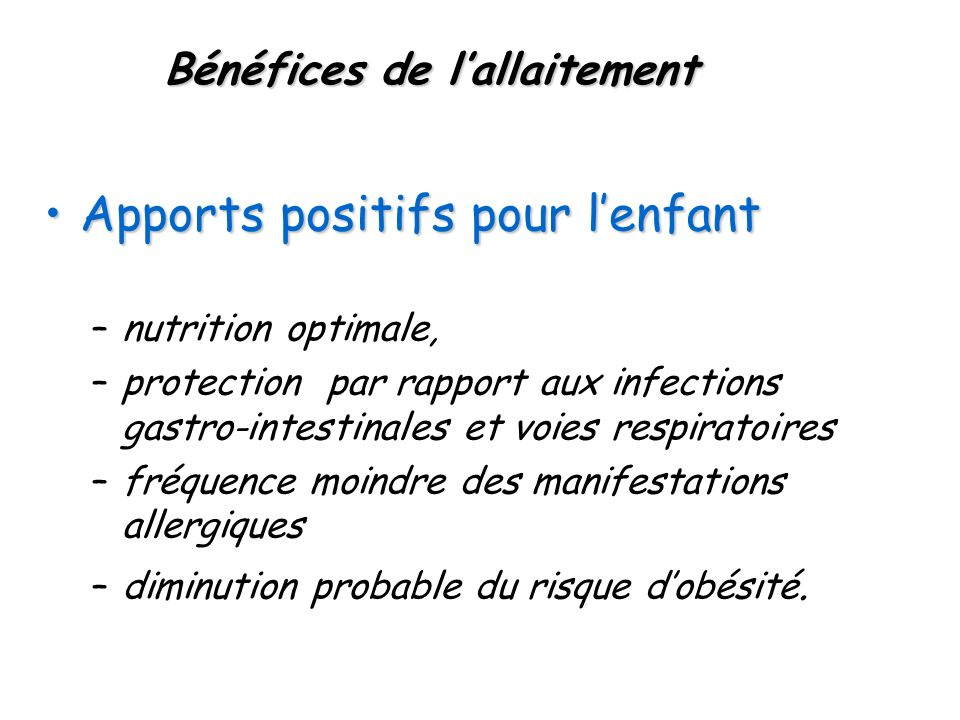 Bénéfices de lallaitement Apports positifs pour lenfantApports positifs pour lenfant –nutrition optimale, –protection par rapport aux infections gastr