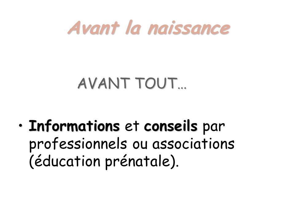 Avant la naissance AVANT TOUT… InformationsconseilsInformations et conseils par professionnels ou associations (éducation prénatale).