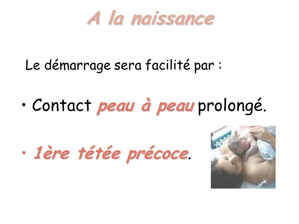 A la naissance peau à peauContact peau à peau prolongé.