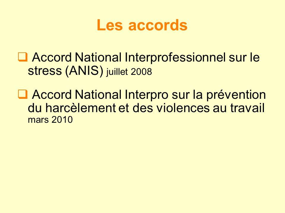 Les accords Accord National Interprofessionnel sur le stress (ANIS) juillet 2008 Accord National Interpro sur la prévention du harcèlement et des violences au travail mars 2010