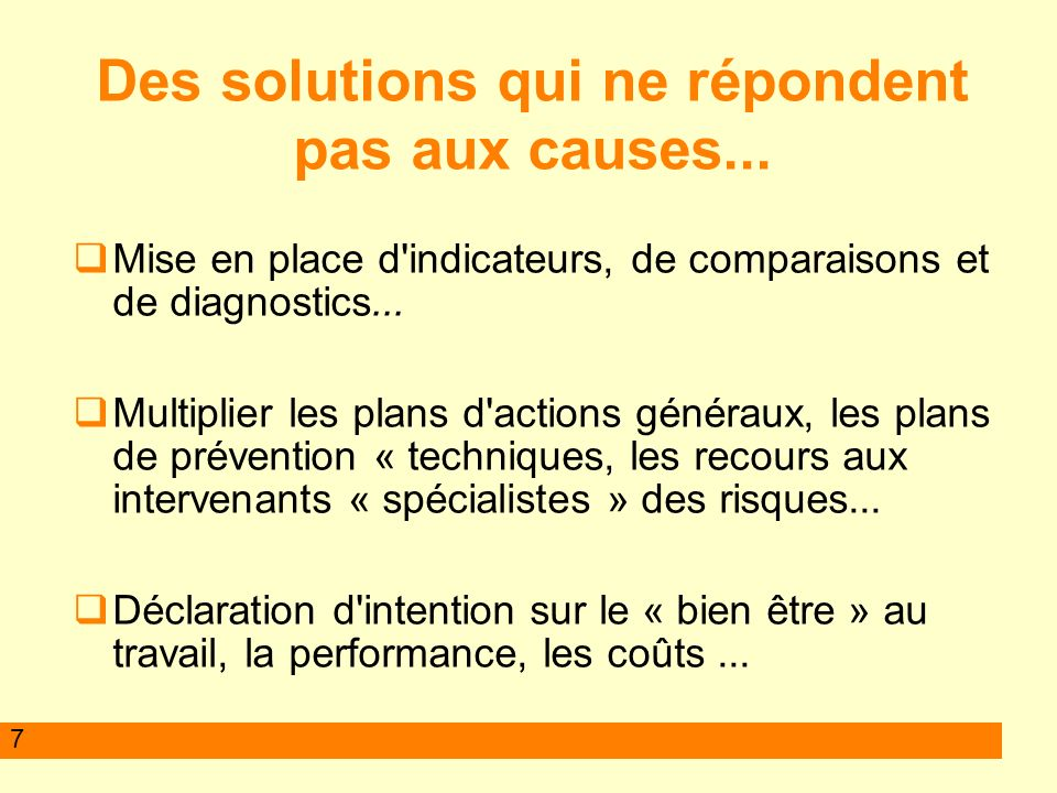 7 Des solutions qui ne répondent pas aux causes... Mise en place d'indicateurs, de comparaisons et de diagnostics... Multiplier les plans d'actions gé