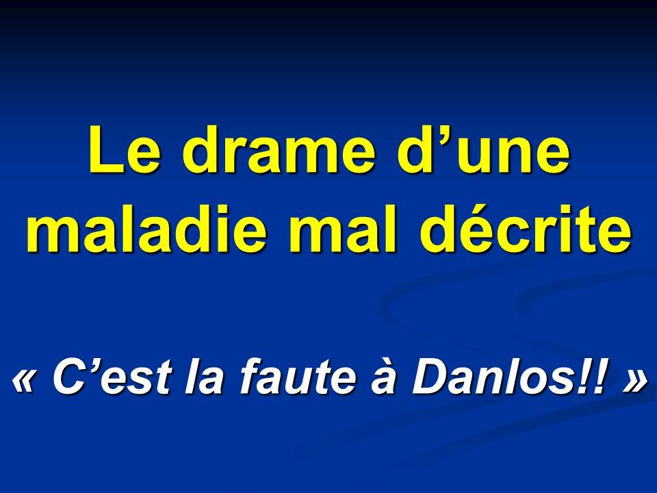 Le drame dune maladie mal décrite « Cest la faute à Danlos!! »