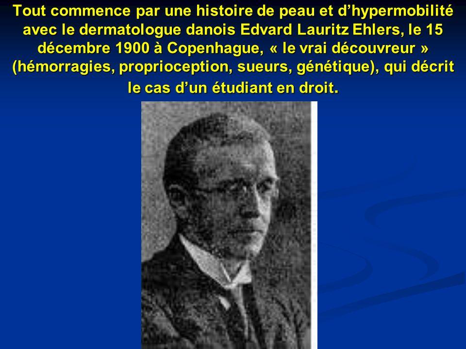 Tout commence par une histoire de peau et dhypermobilité avec le dermatologue danois Edvard Lauritz Ehlers, le 15 décembre 1900 à Copenhague, « le vra