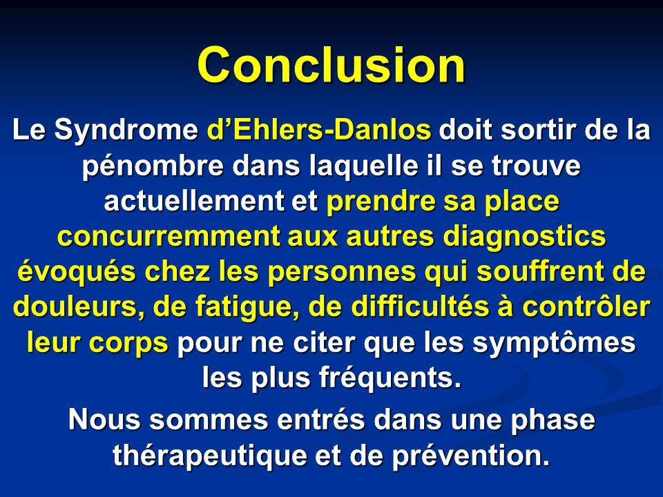 Conclusion Le Syndrome dEhlers-Danlos doit sortir de la pénombre dans laquelle il se trouve actuellement et prendre sa place concurremment aux autres