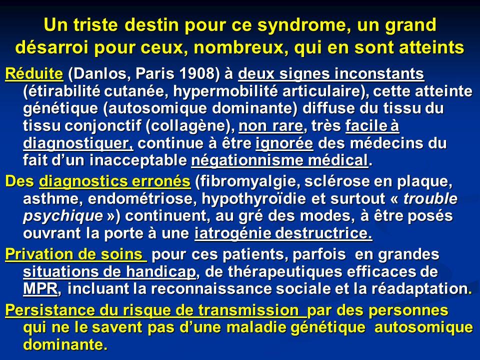 Un triste destin pour ce syndrome, un grand désarroi pour ceux, nombreux, qui en sont atteints Réduite (Danlos, Paris 1908) à deux signes inconstants