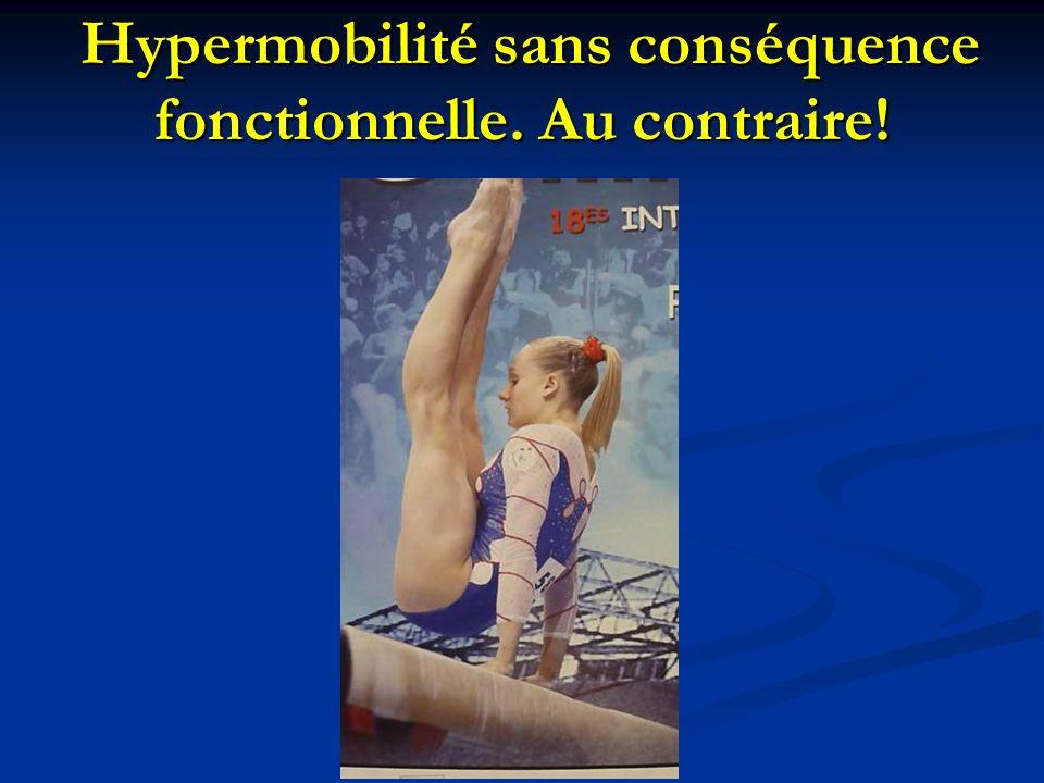 Hypermobilité sans conséquence fonctionnelle. Au contraire! Hypermobilité sans conséquence fonctionnelle. Au contraire!