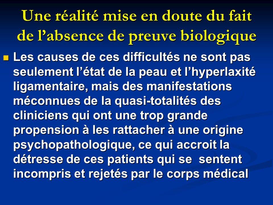 Une réalité mise en doute du fait de labsence de preuve biologique Les causes de ces difficultés ne sont pas seulement létat de la peau et lhyperlaxit