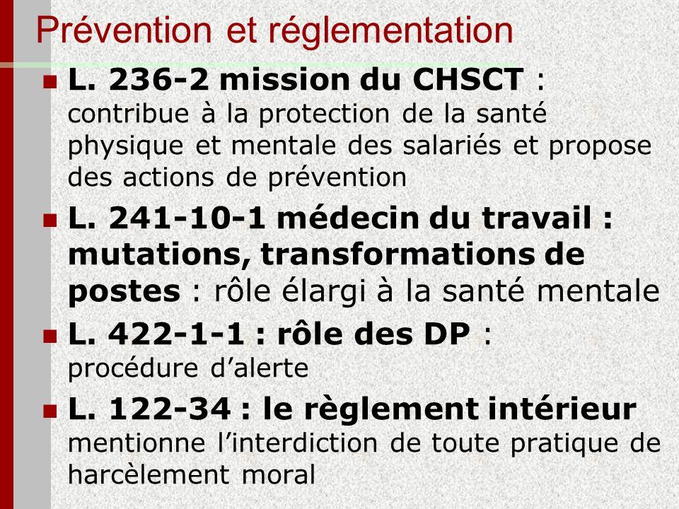 Prévention et réglementation L. 236-2 mission du CHSCT : contribue à la protection de la santé physique et mentale des salariés et propose des actions