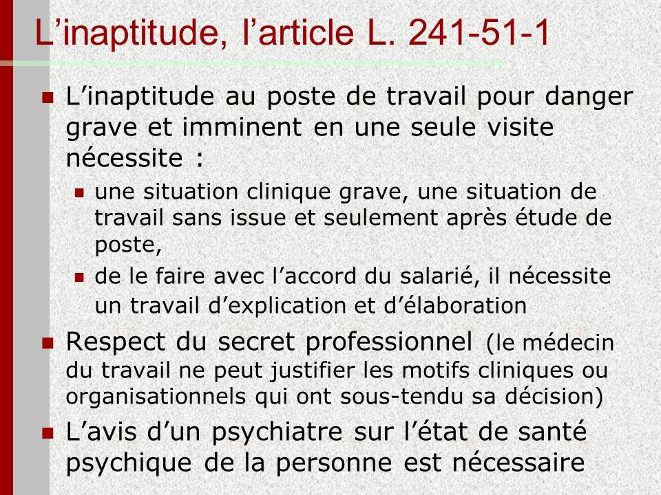 Linaptitude, larticle L. 241-51-1 Linaptitude au poste de travail pour danger grave et imminent en une seule visite nécessite : une situation clinique