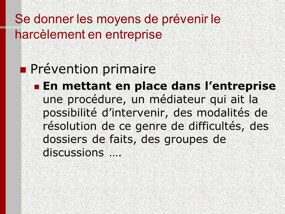Se donner les moyens de prévenir le harcèlement en entreprise Prévention primaire En mettant en place dans lentreprise une procédure, un médiateur qui