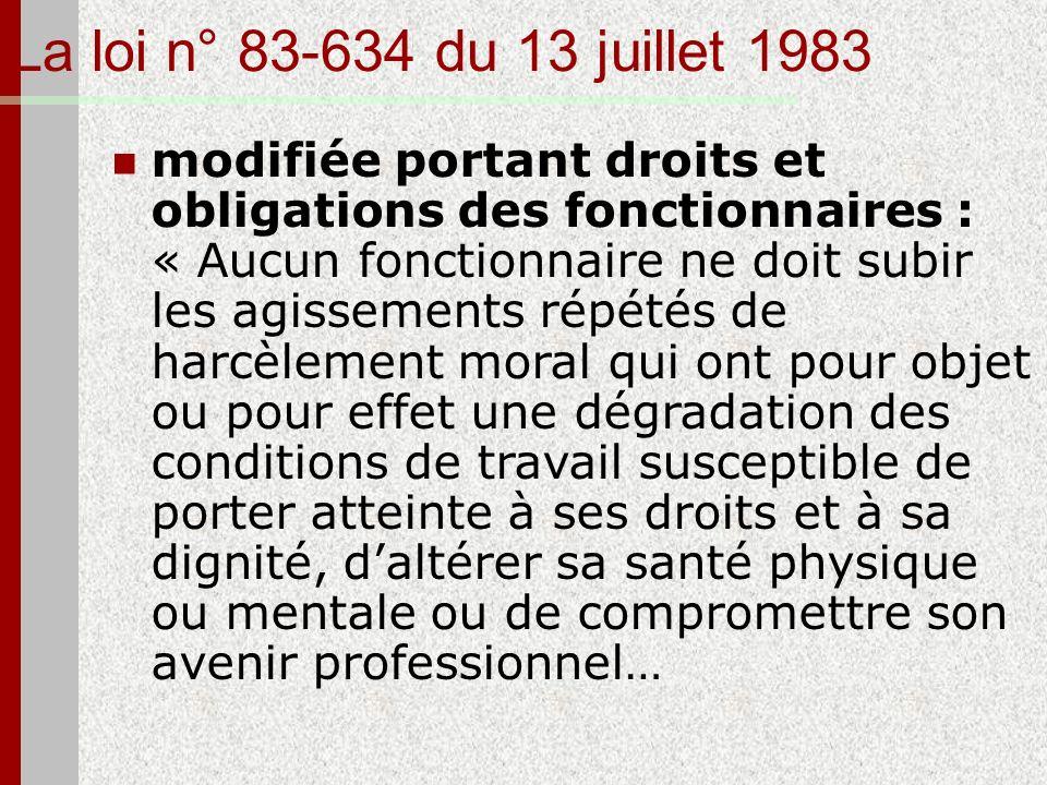 La loi n° 83-634 du 13 juillet 1983 modifiée portant droits et obligations des fonctionnaires : « Aucun fonctionnaire ne doit subir les agissements ré