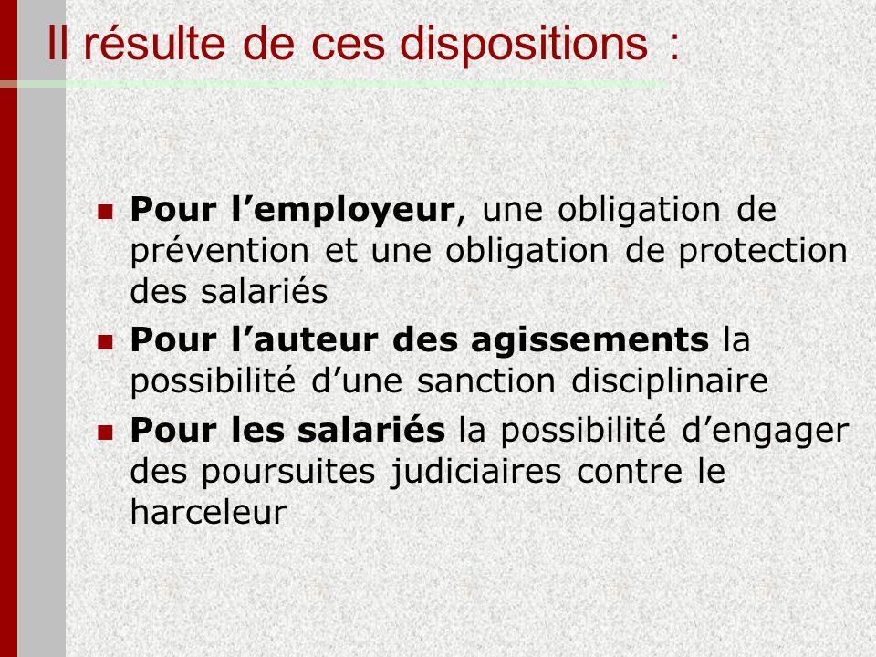 Il résulte de ces dispositions : Pour lemployeur, une obligation de prévention et une obligation de protection des salariés Pour lauteur des agissemen
