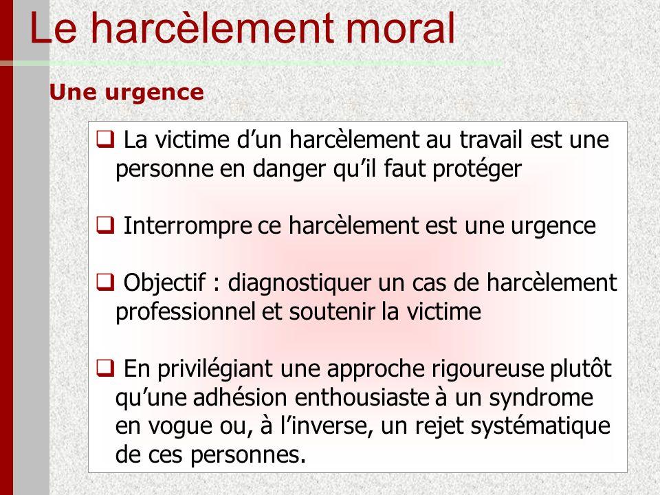 Le harcèlement moral Une urgence La victime dun harcèlement au travail est une personne en danger quil faut protéger Interrompre ce harcèlement est un