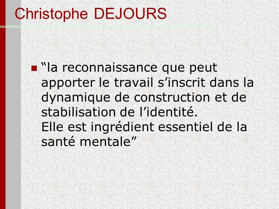 Christophe DEJOURS la reconnaissance que peut apporter le travail sinscrit dans la dynamique de construction et de stabilisation de lidentité. Elle es