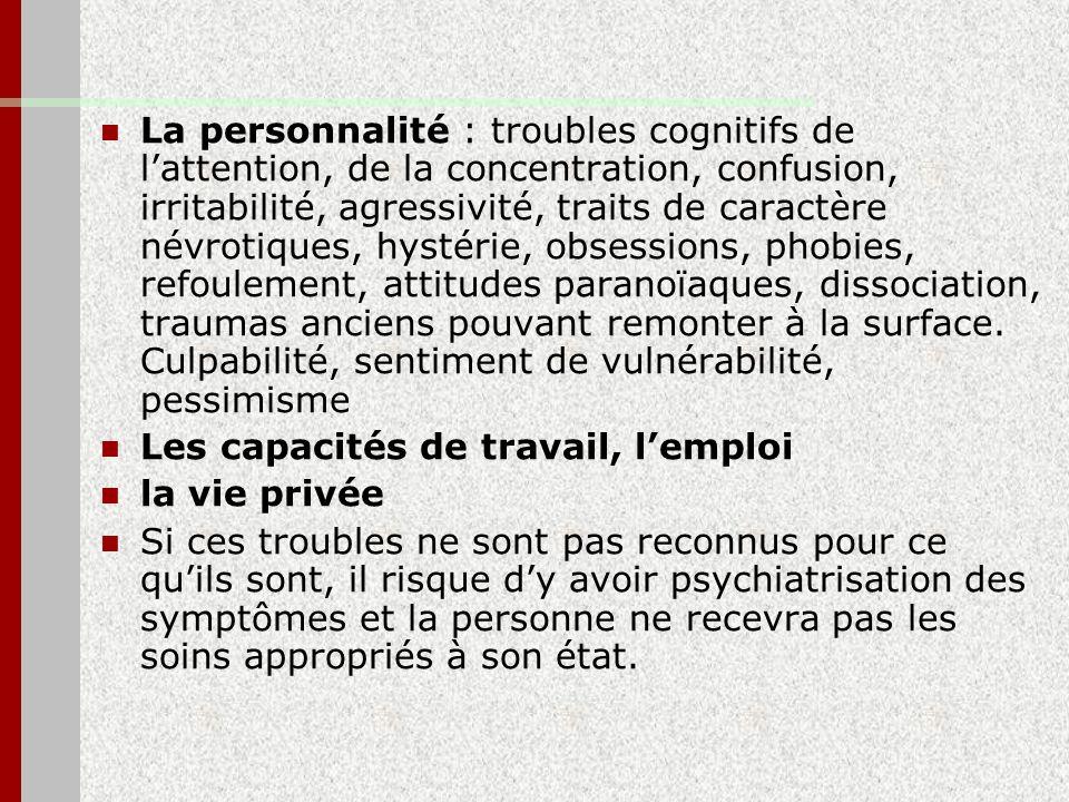 La personnalité : troubles cognitifs de lattention, de la concentration, confusion, irritabilité, agressivité, traits de caractère névrotiques, hystér