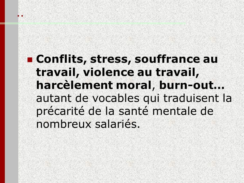 .. Conflits, stress, souffrance au travail, violence au travail, harcèlement moral, burn-out… autant de vocables qui traduisent la précarité de la san