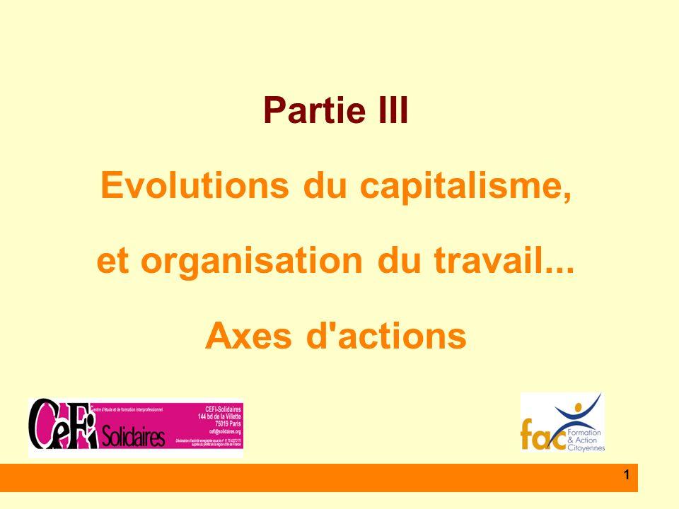 1 Partie III Evolutions du capitalisme, et organisation du travail... Axes d actions