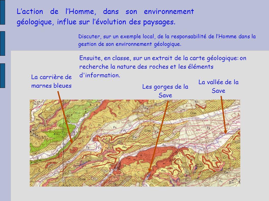 Laction de lHomme, dans son environnement géologique, influe sur lévolution des paysages. Discuter, sur un exemple local, de la responsabilité de lHom