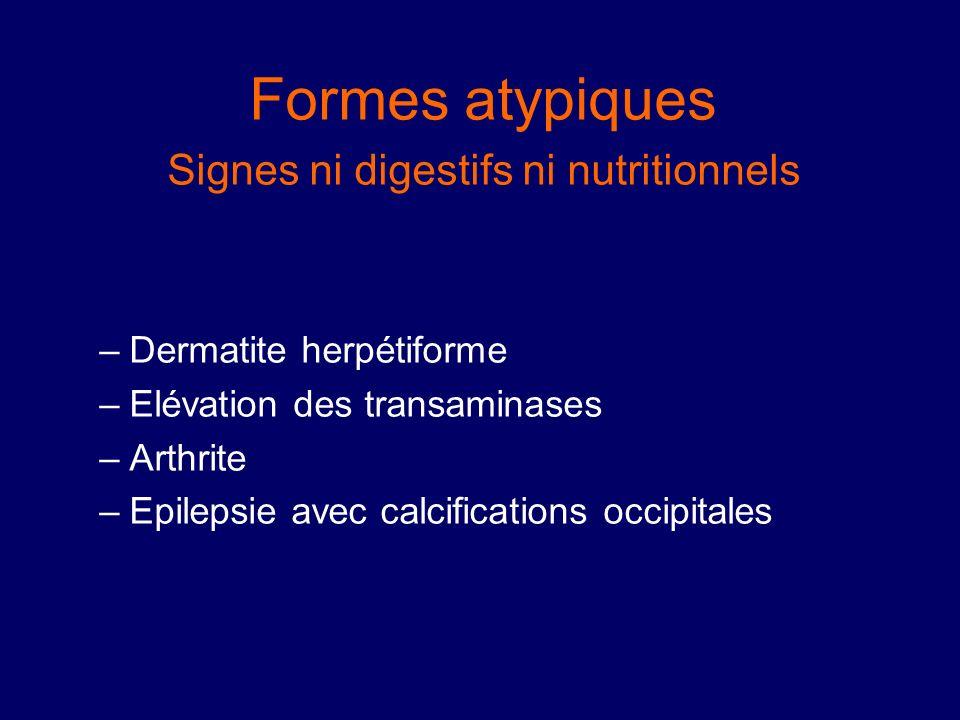 Formes atypiques Signes ni digestifs ni nutritionnels –Dermatite herpétiforme –Elévation des transaminases –Arthrite –Epilepsie avec calcifications oc