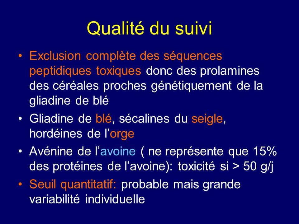 Qualité du suivi Exclusion complète des séquences peptidiques toxiques donc des prolamines des céréales proches génétiquement de la gliadine de blé Gl