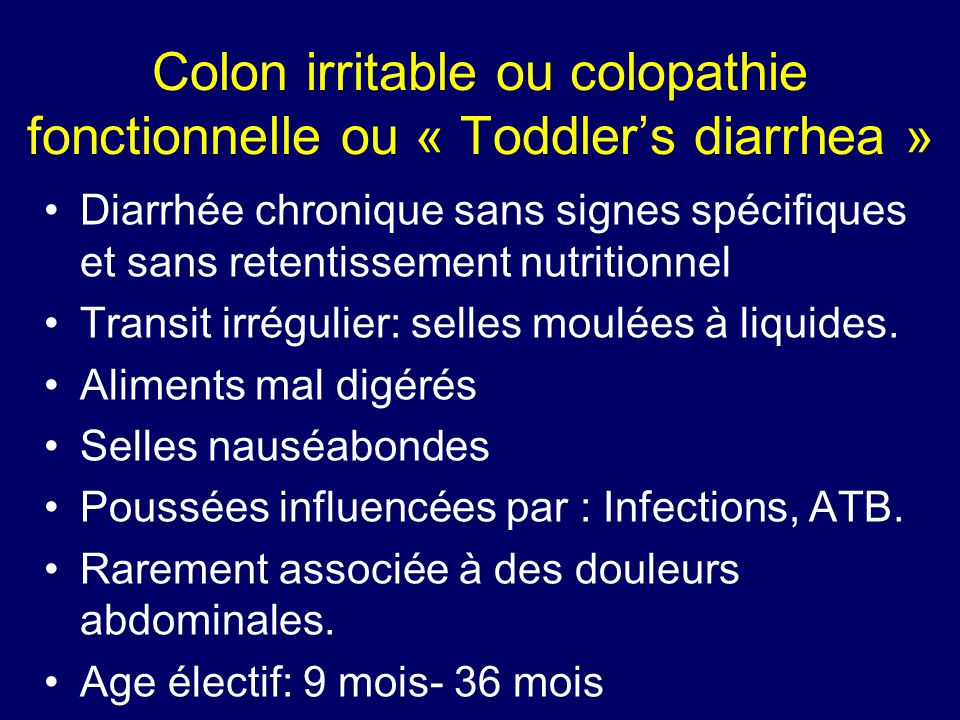 Colon irritable ou colopathie fonctionnelle ou « Toddlers diarrhea » Diarrhée chronique sans signes spécifiques et sans retentissement nutritionnel Tr