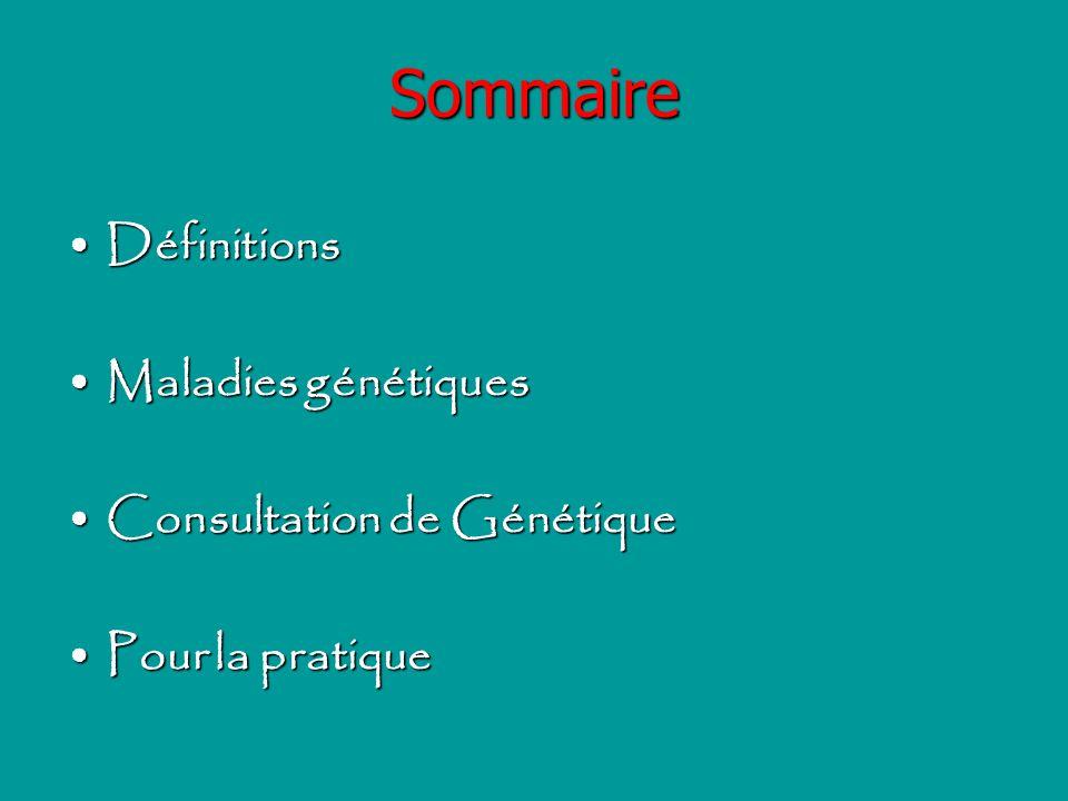 Sommaire DéfinitionsDéfinitions Maladies génétiquesMaladies génétiques Consultation de GénétiqueConsultation de Génétique Pour la pratiquePour la prat