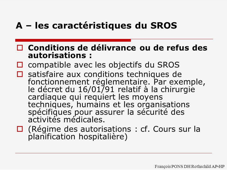 François PONS DH Rothschild AP-HP Conditions de délivrance ou de refus des autorisations : compatible avec les objectifs du SROS satisfaire aux conditions techniques de fonctionnement réglementaire.