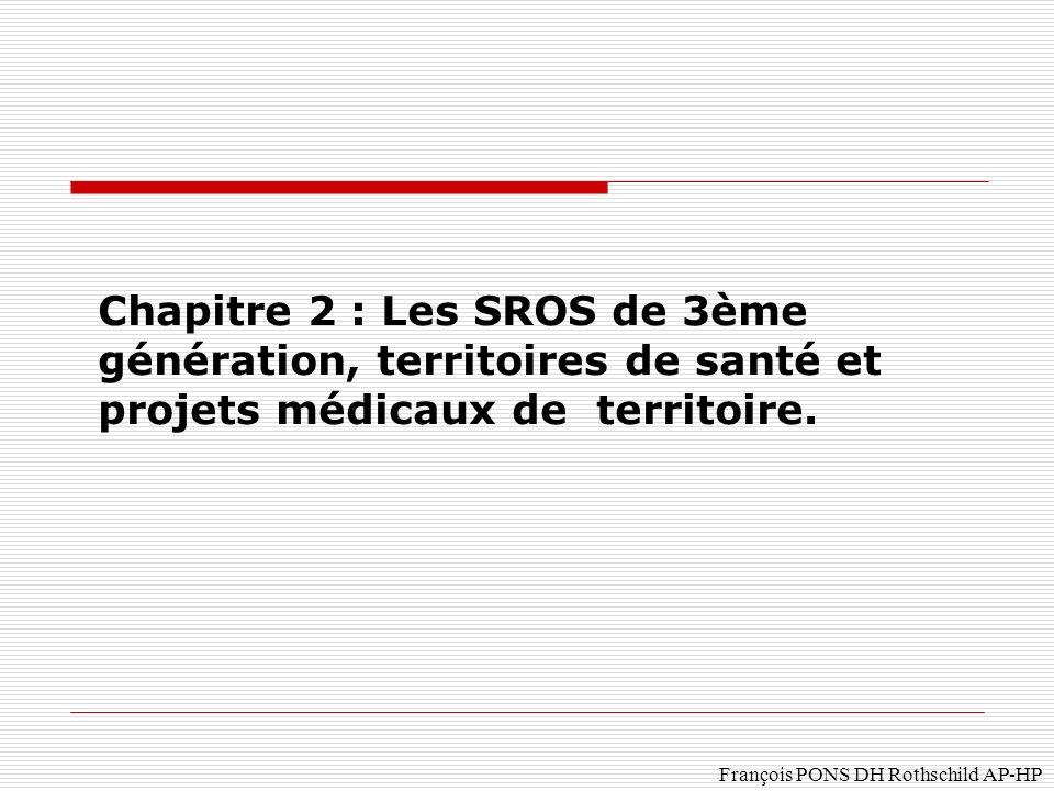 François PONS DH Rothschild AP-HP Chapitre 2 : Les SROS de 3ème génération, territoires de santé et projets médicaux de territoire.