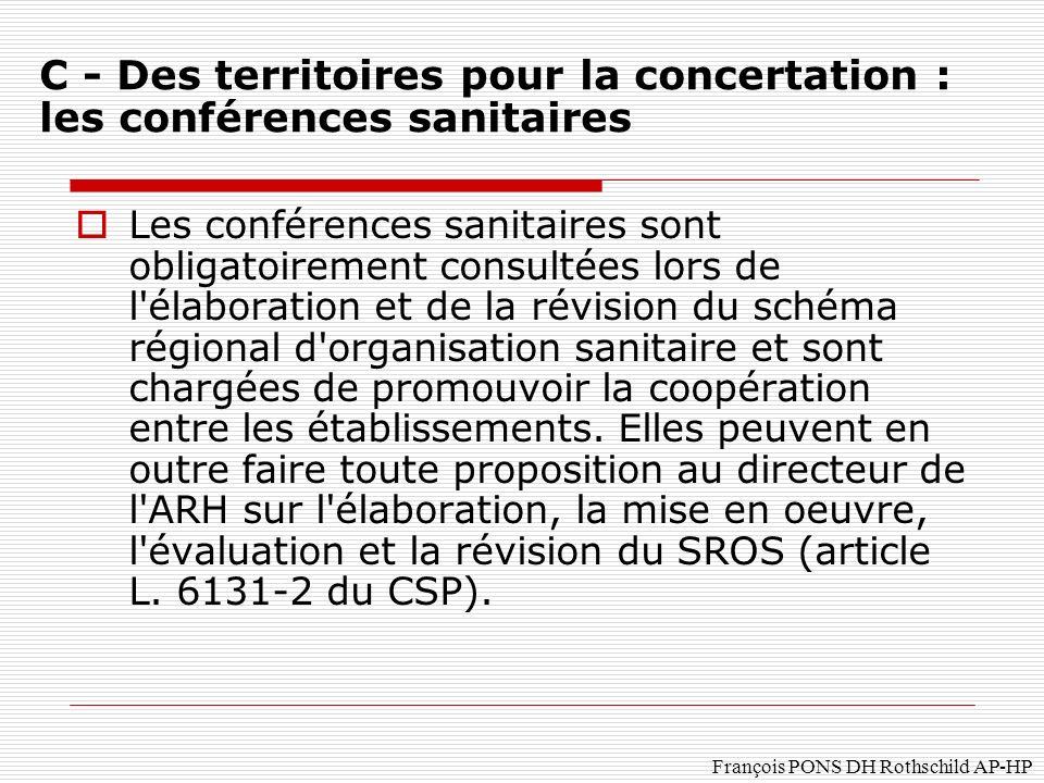 François PONS DH Rothschild AP-HP Les conférences sanitaires sont obligatoirement consultées lors de l élaboration et de la révision du schéma régional d organisation sanitaire et sont chargées de promouvoir la coopération entre les établissements.