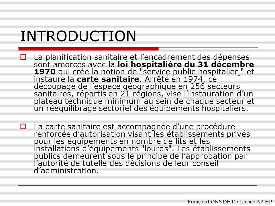 François PONS DH Rothschild AP-HP La planification sanitaire et lencadrement des dépenses sont amorcés avec la loi hospitalière du 31 décembre 1970 qui crée la notion de service public hospitalier et instaure la carte sanitaire.