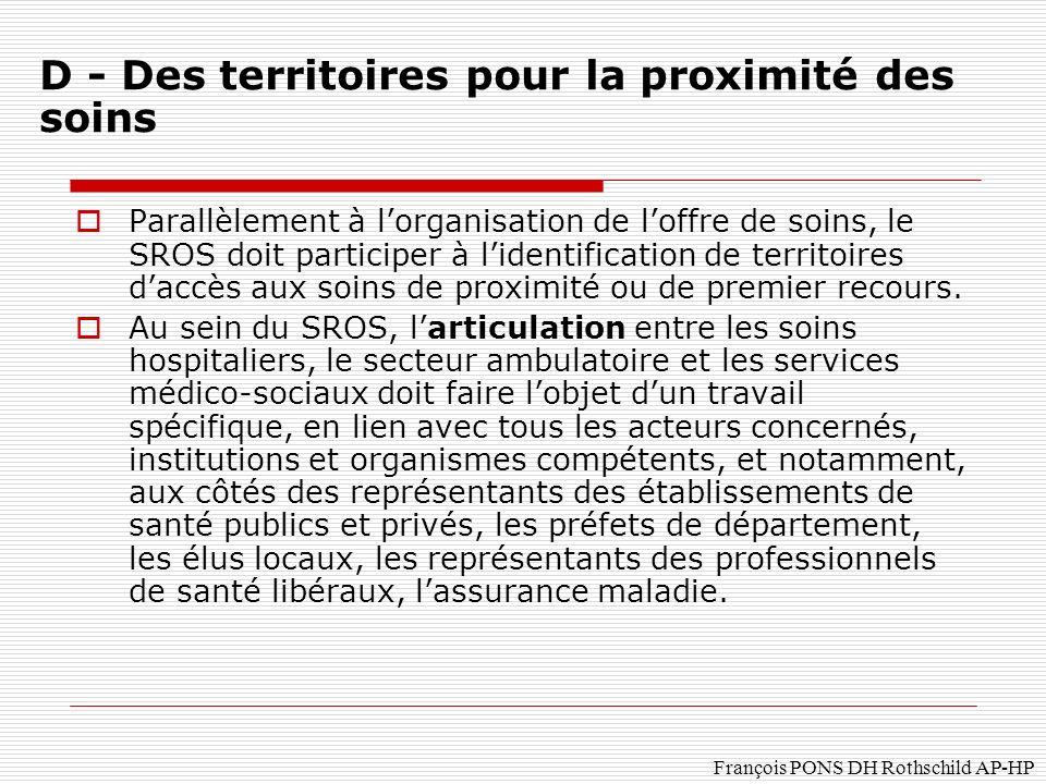 François PONS DH Rothschild AP-HP Parallèlement à lorganisation de loffre de soins, le SROS doit participer à lidentification de territoires daccès aux soins de proximité ou de premier recours.