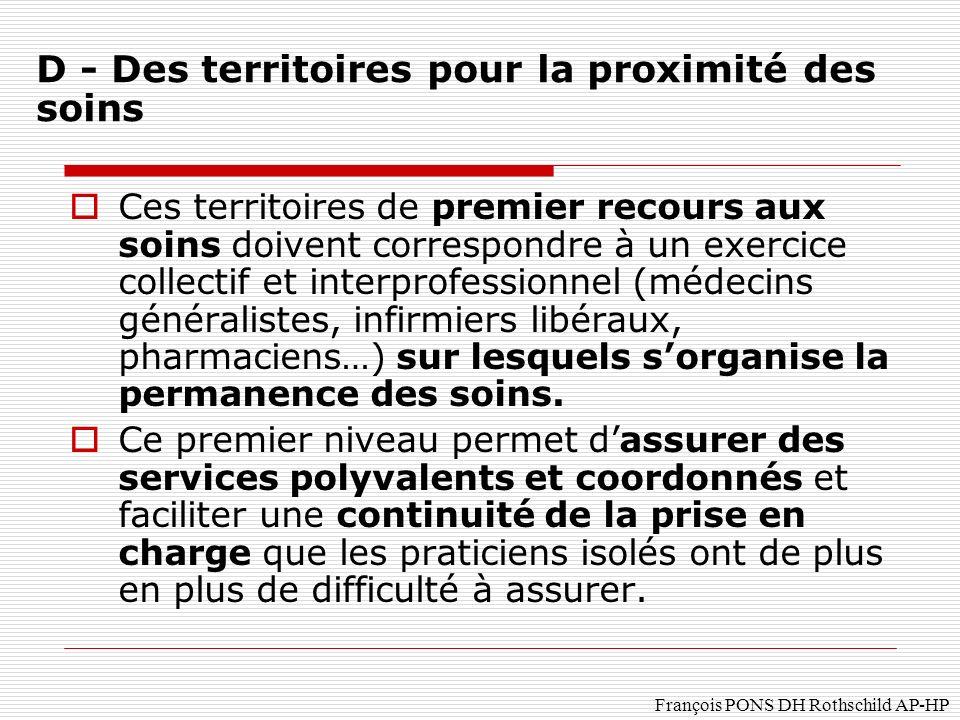 François PONS DH Rothschild AP-HP Ces territoires de premier recours aux soins doivent correspondre à un exercice collectif et interprofessionnel (médecins généralistes, infirmiers libéraux, pharmaciens…) sur lesquels sorganise la permanence des soins.