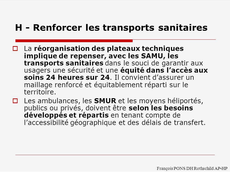 François PONS DH Rothschild AP-HP La réorganisation des plateaux techniques implique de repenser, avec les SAMU, les transports sanitaires dans le souci de garantir aux usagers une sécurité et une équité dans laccès aux soins 24 heures sur 24.
