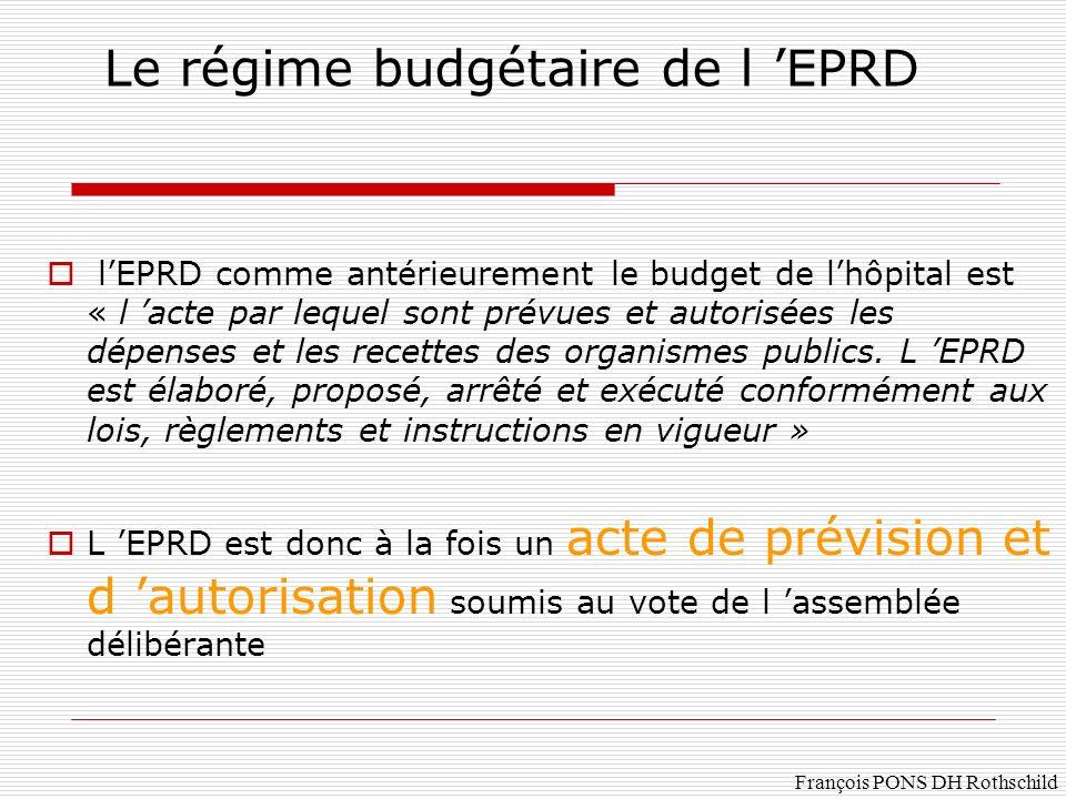 François PONS DH Rothschild Le régime budgétaire de l EPRD lEPRD comme antérieurement le budget de lhôpital est « l acte par lequel sont prévues et au