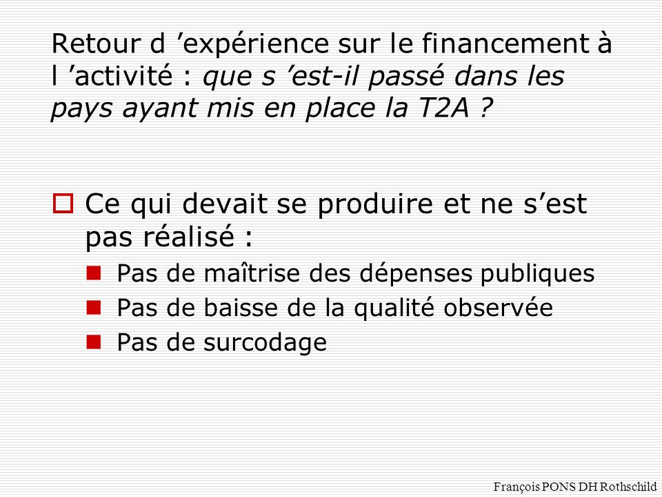 Retour d expérience sur le financement à l activité : que s est-il passé dans les pays ayant mis en place la T2A ? Ce qui devait se produire et ne ses