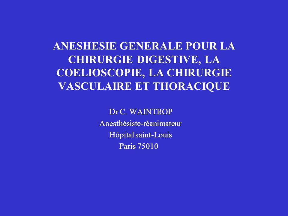 ANESHESIE GENERALE POUR LA CHIRURGIE DIGESTIVE, LA COELIOSCOPIE, LA CHIRURGIE VASCULAIRE ET THORACIQUE Dr C. WAINTROP Anesthésiste-réanimateur Hôpital