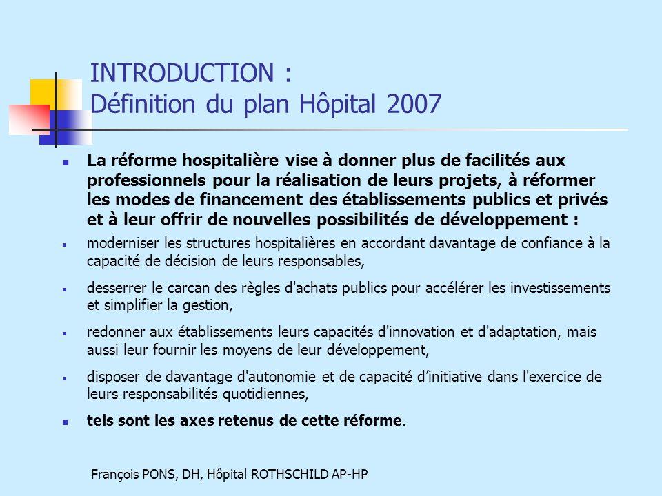 François PONS, DH, Hôpital ROTHSCHILD AP-HP Conclusion Implication forte de lensemble du personnel hospitalier : le juste financement de lhôpital et son bon fonctionnement dépendent de limplication de chacun
