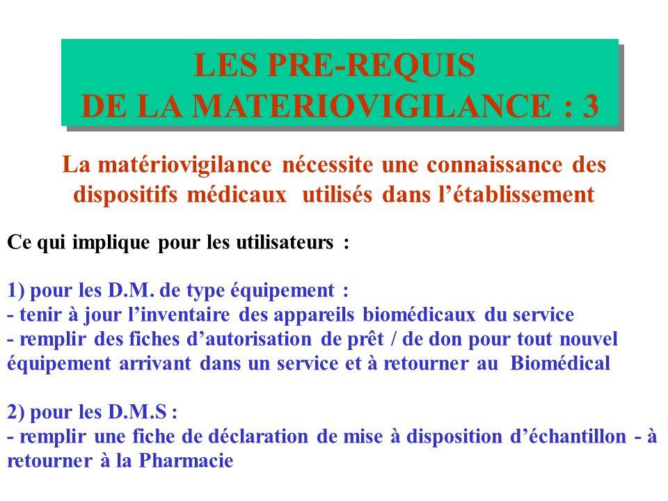 LES PRE-REQUIS DE LA MATERIOVIGILANCE : 2 LES PRE-REQUIS DE LA MATERIOVIGILANCE : 2 Les dispositifs médicaux doivent être utilisés conformément aux in