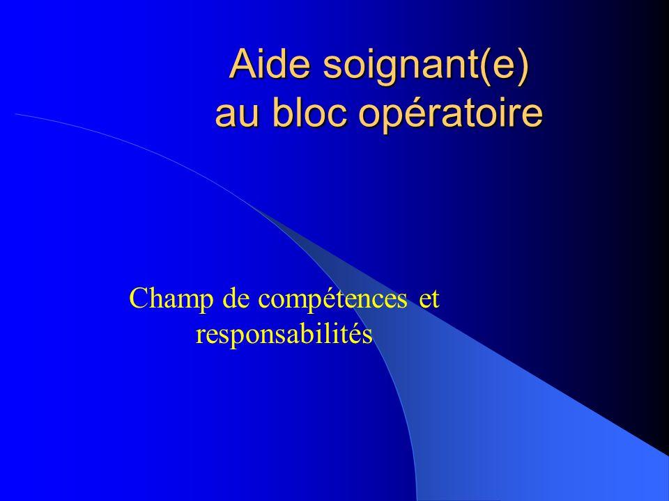 Aide soignant(e) au bloc opératoire Champ de compétences et responsabilités