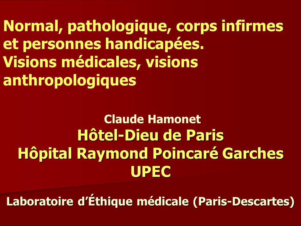 Claude Hamonet Hôtel-Dieu de Paris Hôpital Raymond Poincaré Garches UPEC Laboratoire dÉthique médicale (Paris-Descartes) Normal, pathologique, corps i