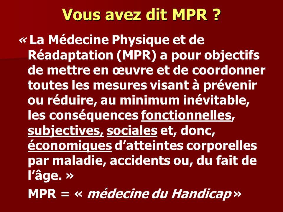 Vous avez dit MPR ? « La Médecine Physique et de Réadaptation (MPR) a pour objectifs de mettre en œuvre et de coordonner toutes les mesures visant à p